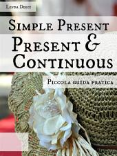 Simple Present & Present Continuous. Piccola guida pratica