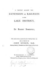 A protest against the extension of railways in the Lake District. With preface by J. Ruskin