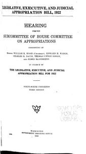Legislative, Executive, and Judicial Appropriation Bill, 1922: Hearing Before Subcommittee of House Committee on Appropriations ... in Charge of the Legislative, Ececutive, and Judicial Appropriation Bill for 1922. Sixty-sixth Congress, Third Session