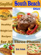 Simplified South Beach Diet: Healthy Weight Loss Recipes for All Three Phases