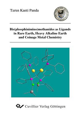 Bis phosphinimino methanides as Ligands in Rare Earth  Heavy Alkaline Earth and Coinage Metal Chemistry PDF
