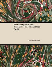 Phantasie By Felix Mendelssohn For Solo Piano (1833) Op.28