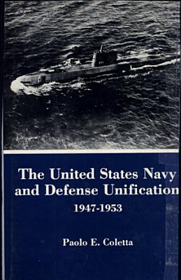 The United States Navy and Defense Unification  1947 1953 PDF