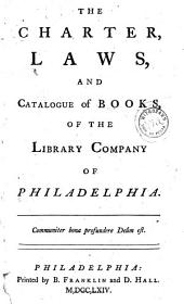 The Charter, Laws, and Catalogue of Books, of the Library Company of Philadelphia