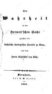 Die Wahrheit in der Hermes'schen Sache zwischen der katholisch-theologischen Facultät zu Bonn und dem Herrn Erzbischof von Cöln