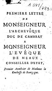 Premiere [-quatrieme] lettre de Monseigneur l'archevêque duc de Cambray a Monseigneur l'archevêque de Paris, duc et pair de France. Sur son instruction pastorale du 27e jour d'octobre 1697