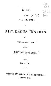 List of the Specimens of Dipterous Insects in the Collection of the British Museum ...