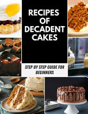 Recipes of Decadent Cakes