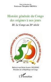 Histoire générale du Congo des origines à nos jours (Tome 3): Le Congo au 20e siècle