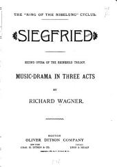 Siegfried: Second Opera of the Rhinegold Trilogy. Music-drama in Three Acts