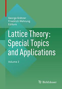 Lattice Theory  Special Topics and Applications PDF