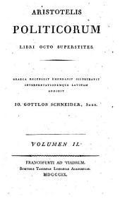 Aristotelis Politicorum, libri octo superstites: Graeca recensuit emendavit illustravit, Volume 1