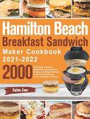 Hamilton Beach Breakfast Sandwich Maker Cookbook 2021-2022