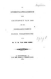De onbestaanbaarheid der Grondwet van 1848 en de noodzakelijkheid harer verandering