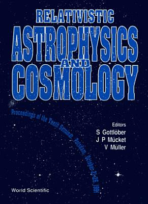 Relativistic Astrophysics And Cosmology   Proceedings Of The Tenth Seminar PDF