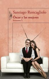 Óscar y las mujeres (Episodio 5)