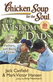 Chicken Soup for the Soul: The Widsom of Dads: Loving Stories about Fathers and Being a Father