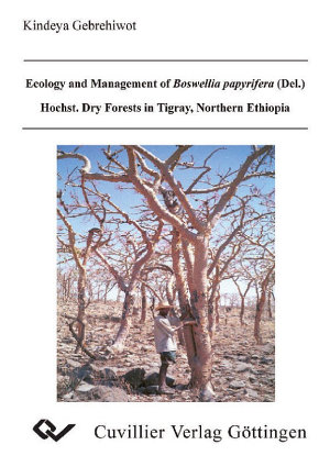 Ecology and Management of Boswellia papyrifera  Del   Hochst Dry Forests in Tigray  Northern Ethiopia PDF