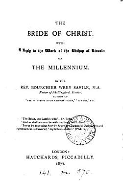 The bride of Christ  With a reply to the work of the bishop of Lincoln On the millennium PDF