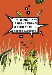 The Brief And Frightening Reign Of Phil Book PDF