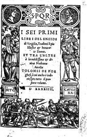 I sei primi libri del Eneide di Vergilio, tradotti à piu illustre & honorate donne. Et tra l'altre à la nobilissima & diuina madonna Aurelia Tolomei de Borghesi ...