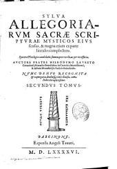 Sylua allegoriarum Sacrae Scripturae mysticos eius sensus [et] magna etiam ex parte literales complectens ...
