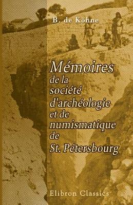 M moires de la soci t d arch ologie et de numismatique de St  P tersbourg  Tome 2 PDF