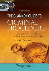 Glannon Guide to Criminal Procedure: Learning Criminal Procedure Through Multiple-Choice Questions and Analysis, Edition 3