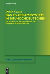 Das es-Gesamtsystem im Neuhochdeutschen: Ein Beitrag zu Valenztheorie und Konstruktionsgrammatik