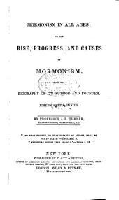 Mormonism in All Ages: Or, the Rise, Progress, and Causes of Mormonism with the Biography of Its Author and Founder, Joseph Smith