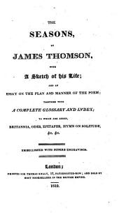 The Seasons, by James Thomson, with a Sketch of His Life [by Patrick Murdoch]; and an Essay on the Plan and Manner of the Poem [by John Aiken]; Together with a Complete Glossary and Index; to which are Added Britannia, Odes, Epitaphs, Hymn on Solitude, &c. &c. Embellished with Superb Engravings [including a Portrait].