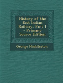 History of the East Indian Railway, Part 1 - Primary Source Edition