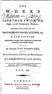 The Works of Jonathan Swift, D.D., Dean of St. Patrick's, Dublin: Including the Whole of His Posthumous Pieces, Letters, &c, Volume 7