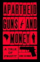 Apartheid Guns and Money PDF