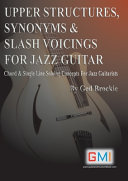 UPPER STRUCTURES  SYNONYMS   SLASH VOICINGS FOR JAZZ GUITAR PDF