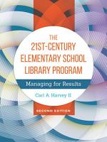 The 21st Century Elementary School Library Program  Managing For Results  2nd Edition PDF