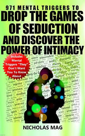 971 Mental Triggers to Drop the Games of Seduction and Discover the Power of Intimacy PDF
