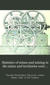 Statistics of Mines and Mining in the States and Territories West of the Rocky Mountains: Volume 8