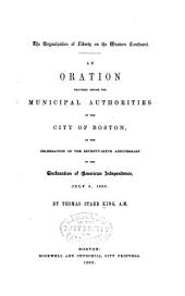 The Organization of Liberty on the Western Continent: An Oration Delivered Before the Municipal Authorities of the City of Boston, at the Celebration of the Seventy-sixth Anniversary of the Declaration of American Independence, July 5, 1852