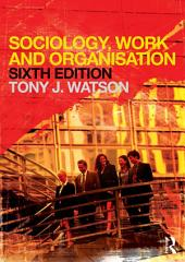 Sociology, Work and Organisation: Edition 6