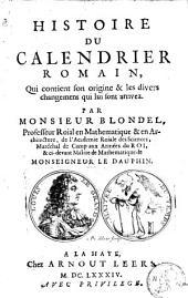 Histoire du calendrier romain: qui contient son origine & les divers changemens qui lui sont arrivez