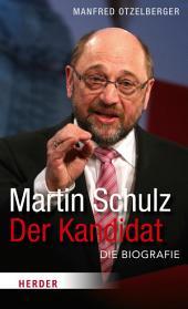 Martin Schulz - Der Kandidat: Die Biografie