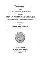 Notizie circa la vita, le opere, e le edizioni di Messer Giovan Filippo La Legname Cavaliere Messinese e Tipografo del secolo XV raccolte dal Conte Vito Capialbi