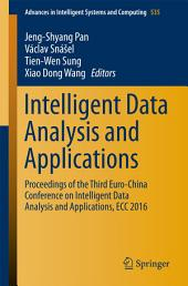 Intelligent Data Analysis and Applications: Proceedings of the Third Euro-China Conference on Intelligent Data Analysis and Applications, ECC 2016