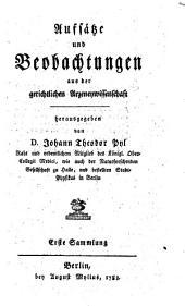 Aufsätze und Beobachtungen aus der gerichtlichen Arzeneywissenschaft: Band 1