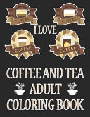 I Love Coffee and Tea Adult Coloring Book