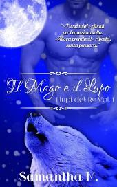 Il Mago e Il Lupo (I Lupi del Re Vol. 1)