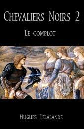 Chevaliers Noirs 2 - Le Complot