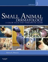 Small Animal Dermatology - E-Book: A Color Atlas and Therapeutic Guide, Edition 3