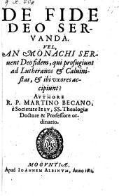 De fide Deo servanda vel, an monachi servent Deo fidem, qui profugiunt ad Lutheranos et Calvinistas et ibi uxores accipiunt